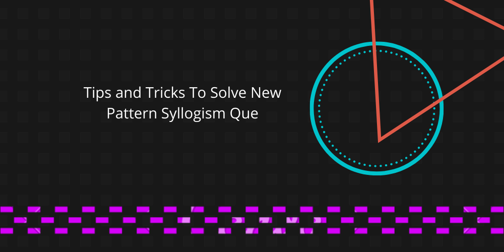 Tips and Tricks To Solve New Pattern Syllogism Que for NIMCET